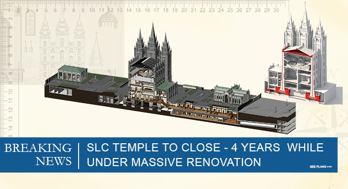 BREAKING - Salt Lake Temple To Close with 4 Year Renovation — Latter