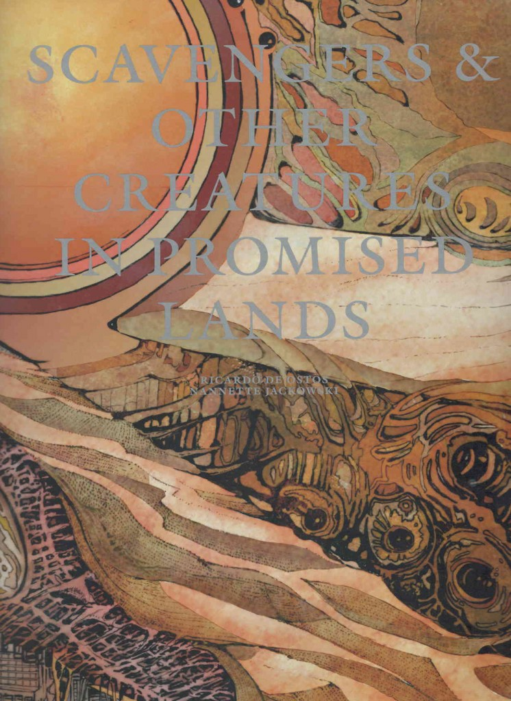 Scavengers & Other Creatures in Promised Lands Edited by Ricardo de Ostos and Nannette Jackowski