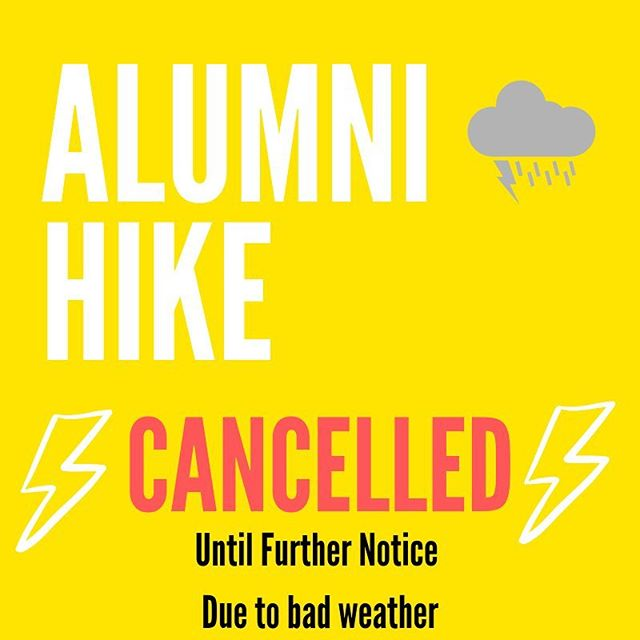 ALUMNI HIKE IS CANCELLED. sorry for the late notice. A storm is coming our way and we want everyone to stay safe!  Stay indoors and off the streets tomorrow ❤️