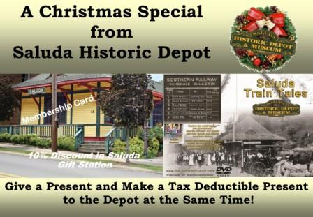 A Christmas Special Sold Separately price is $25 Membership Card-$23 DVD Christmas Special Get Both for $40! Makes a great stocking stuffer!  Great gift for railroad enthusiasts! Purchase at the Saluda Historic Depot, 32 W Main Street, Hours 10:30am to 5pm Tues.-Sat., Noon-4pm Sunday.  (Use PayPal at SaludaHistoricDepot.com or call 828-674-9598 to order) $6 Shipping Fee Saluda Historic Depot is a 501(C)3 Non-Profit. Donations are tax deductible.