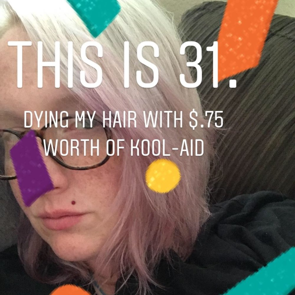 Today I turned - 31 and I celebrated by using kool-aid to dye my hair.