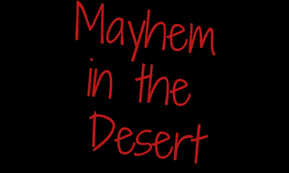 Mayhem in the Desert