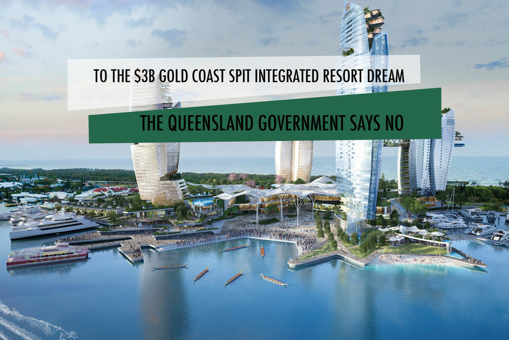 - $3B GOLD COAST SPIT INTEGRATED RESORT A NO GO