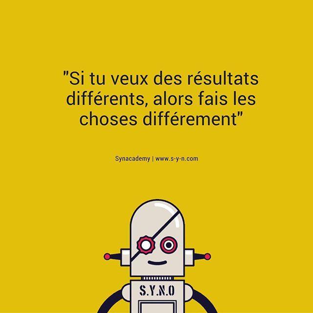 """""""Si tu veux des résultats différents, fais les choses différement"""" #synacademy #quotes #citation #motivation #entrepreneur #lifequotes #lifehacks"""