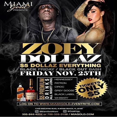 Miami Gold Proudly Presents: Zoey Dollaz featuring the sounds of DJ Seizure Friday November 25th. Tickets for this Hype Event only 5$. Don't be left out on this experience.  For More Information Please Call 1-305-944-4204