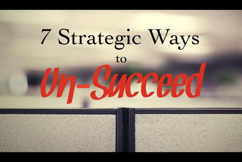 7-Ways-to-Un-Succeed