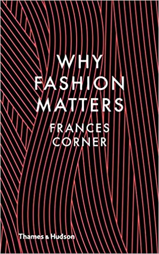 Why Fashion Matters - Frances Corner
