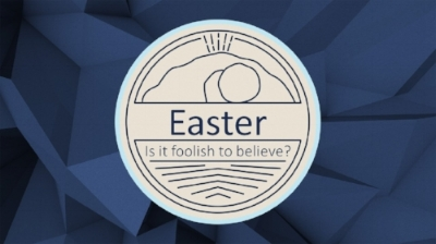 Is it Foolish to believe? Easter 2018