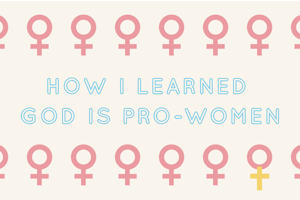 HOW I LEARNED GOD IS PRO-WOMEN