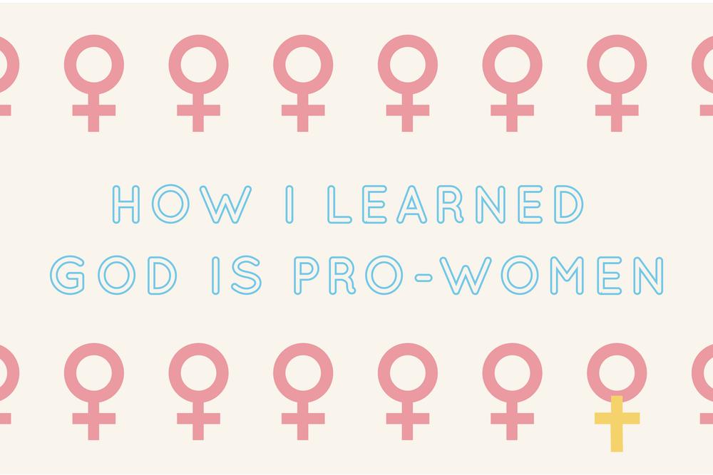 HOW I LEARNED GOD IS PRO-WOMEN