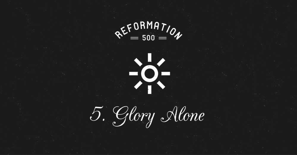 WHAT I LOVE ABOUT GLORY ALONE