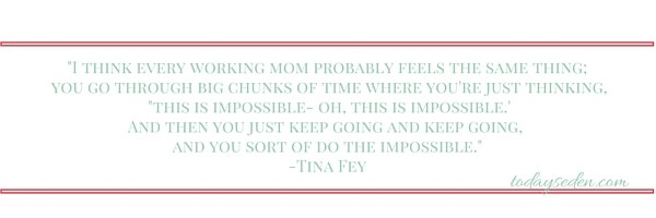 todays eden working mom quote tina fey