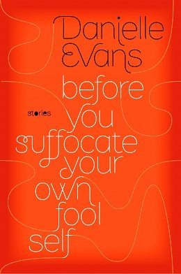 Before You Suffocate Your Own Fool Self Danielle Evans Black