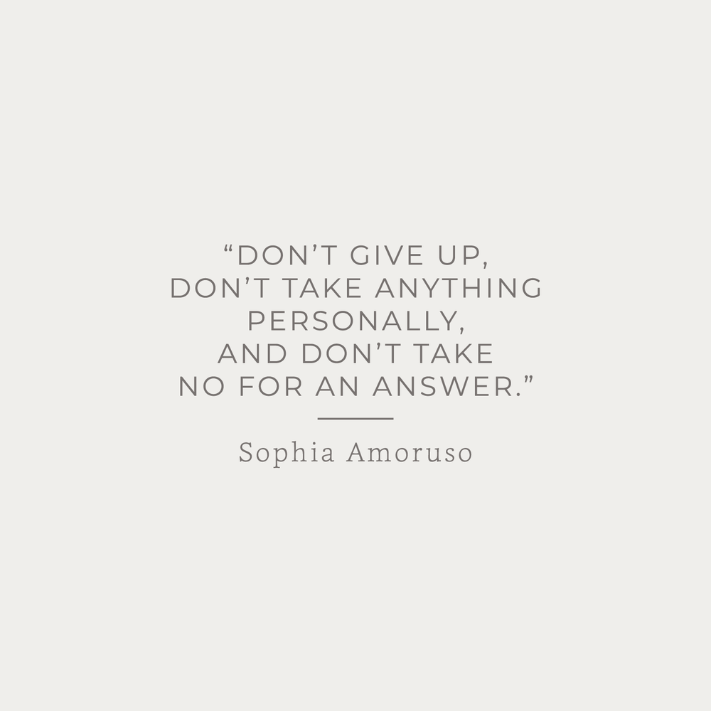 don't give up, don't take anything personally, and don't take no for an answer - sophia amoruso