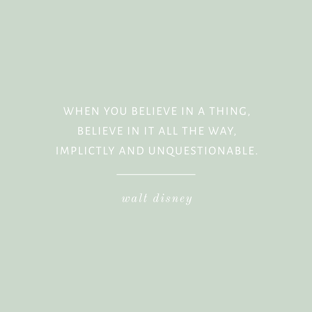 when you believe in a thing, believe in it all the way, implicitly and unquestionable - walt disney