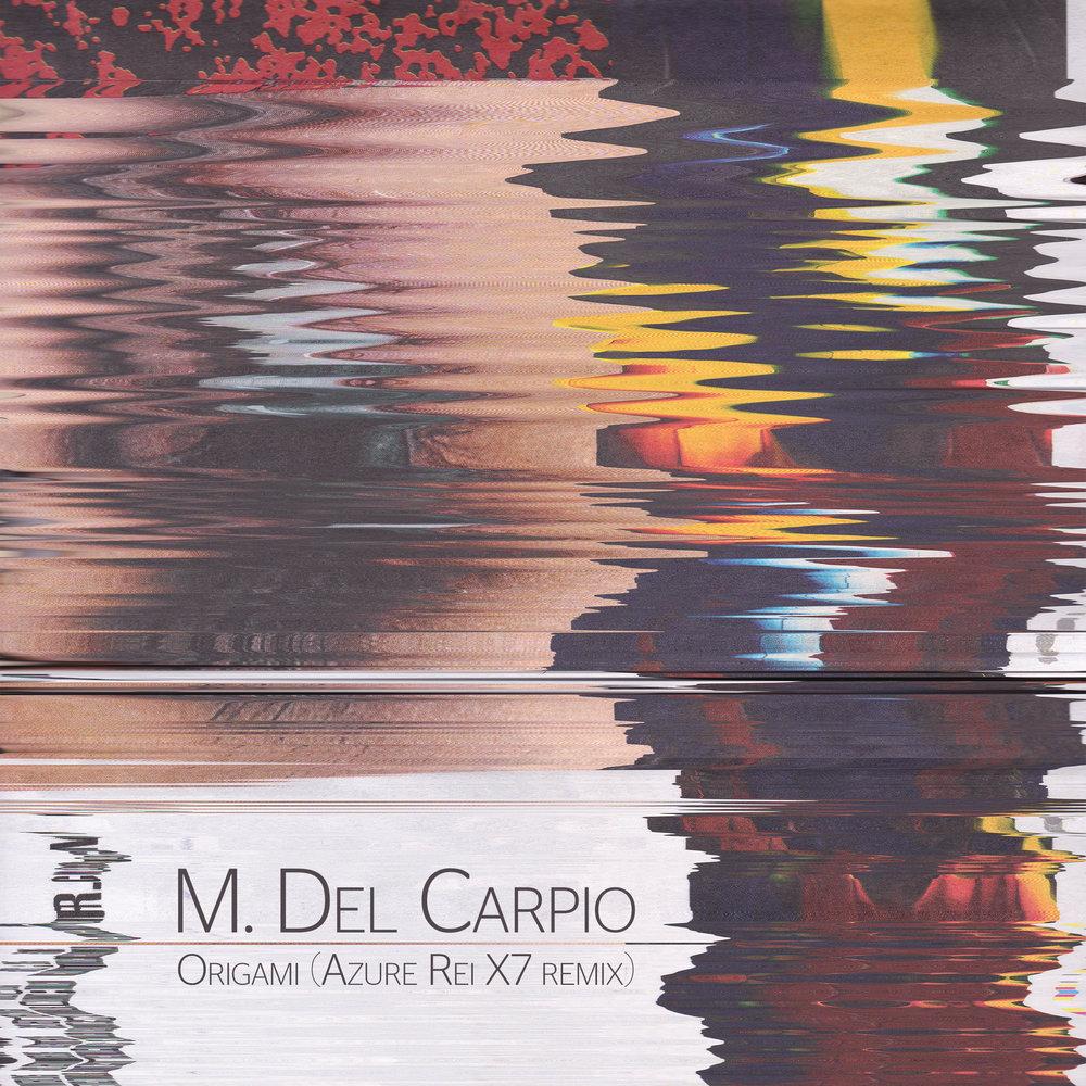 M Del Carpio Origami (Azure Rei X7 remix).jpg