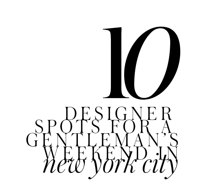 10-designer-spots-for-a-gentlemans-weekend-in-new-york-city