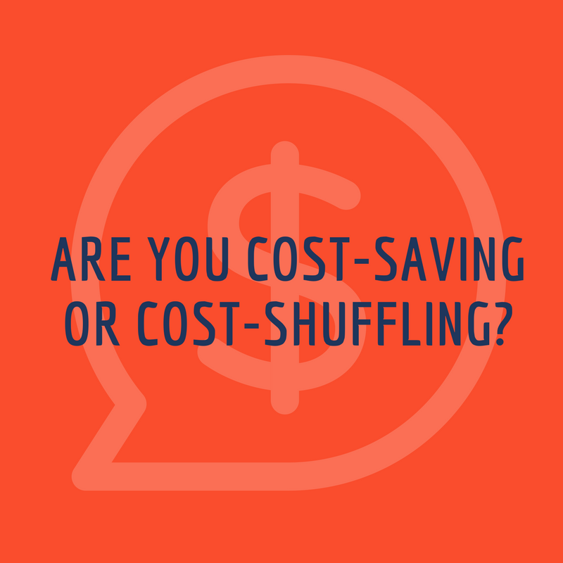 ARE YOU COST-SAVING OR COST-SHUFFLING.png