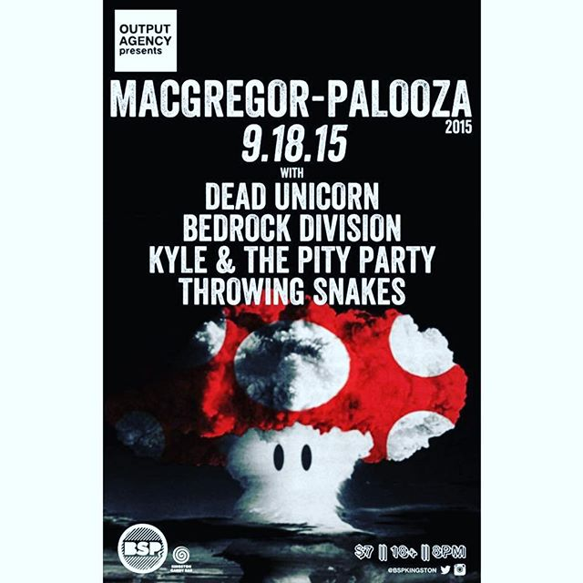 THIS FRIDAY at BSP Kingston! We'll be playing alongside our friends in Dead Unicorn, Bedrock Division, and Kyle & The Pity Party - celebrating the birth of the one and only Andrew MacGregor! Doors at 8PM, we go on first!