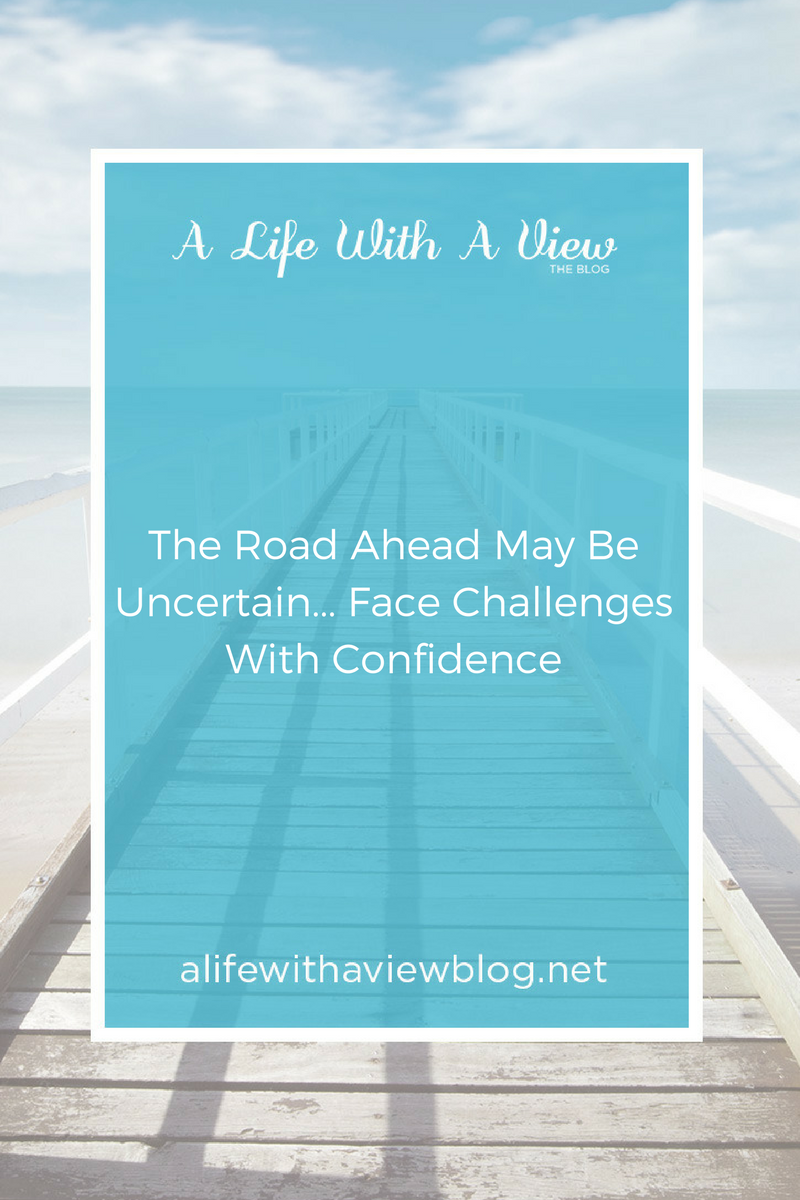 The Road Ahead May Be Uncertain... Face Challenges With Confidence.png