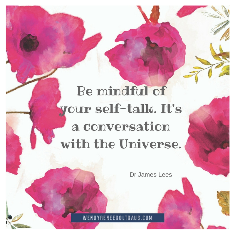 Be mindful of your self-talk. It's a conversation with the Universe..jpg