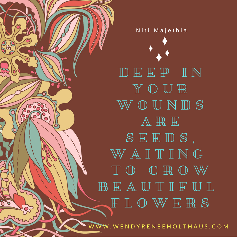 9.9.16 canva quote  DEEP IN YOURWOUNDS ARESEEDS, WAITING TO GROWBEAUTIFUL FLOWERS-2.png