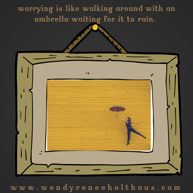 1.10.17 quote worrying is like walking around with an umbrella waiting for it to rain..png