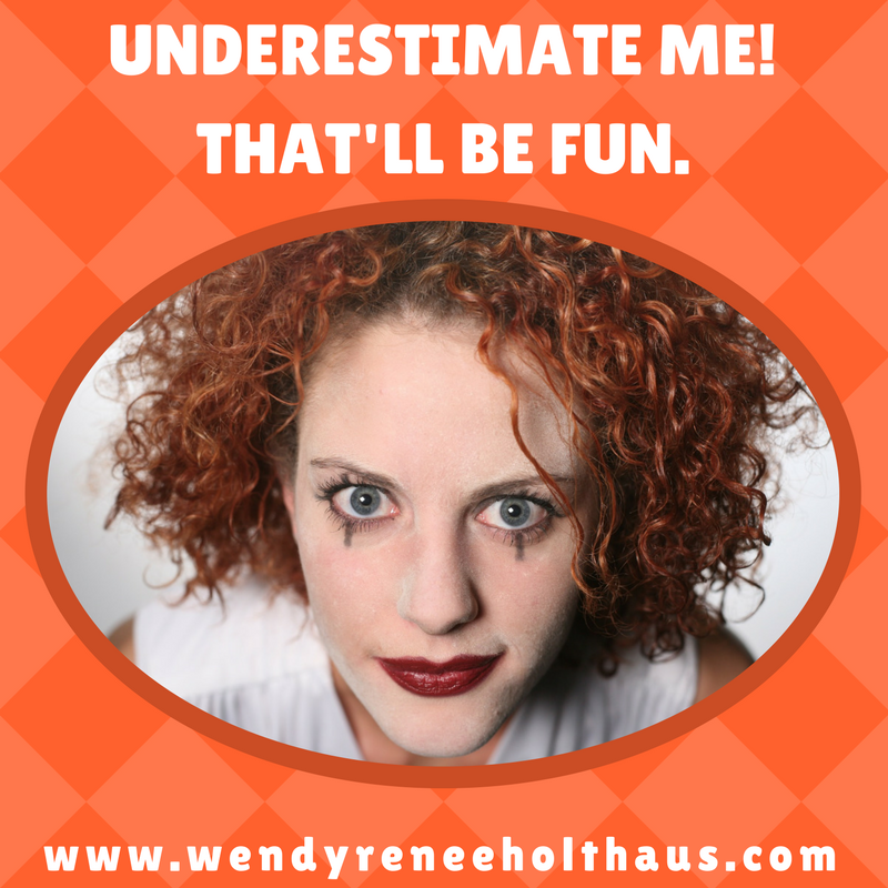 1_30_17 quote UNDERESTIMATE ME!THAT'LL BE FUN..png