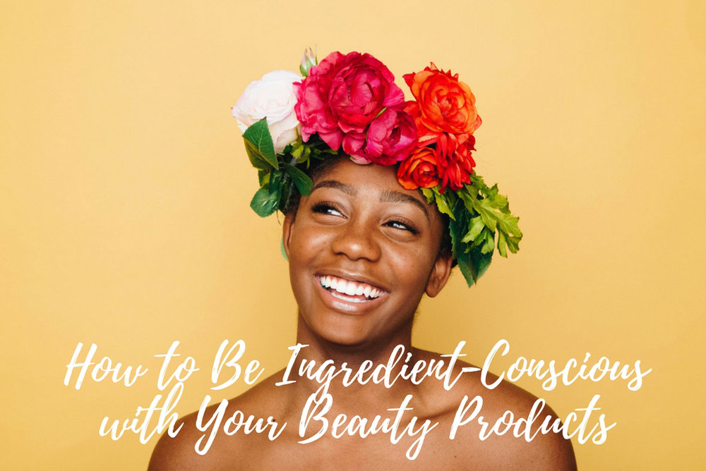 How to Be Ingredient-Conscious with Your Beauty Products.jpg