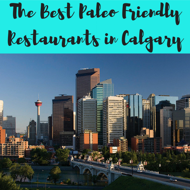 The Best Paleo Friendly Restaurants in Calgary.png
