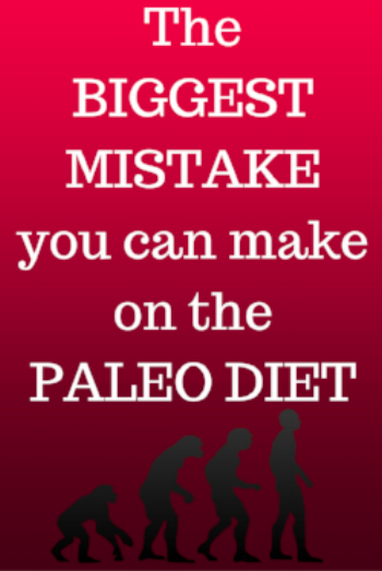 The Biggest Mistake You Can Make On The Paleo Diet - The Paleo Diet - Paleo Diet - What is the Paleo Diet