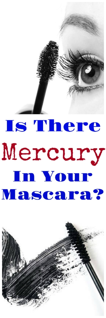 Is There Mercury In Your Mascara? Health Information - Natural Beauty - Safe Mascara - Non Toxic Makeup - Non Toxic Mascara - Mascara - Health Information