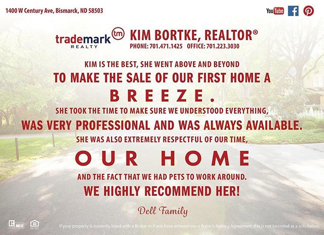 Don't just take my word for it! Nothing makes me happier than testimonials from HAPPY clients! I work hard for my clients and your referrals, I can't wait to make a difference for you! Kimberlee Bortke, REALTOR® | Trademark Realty | 701.223.3030 | 701.471.1425