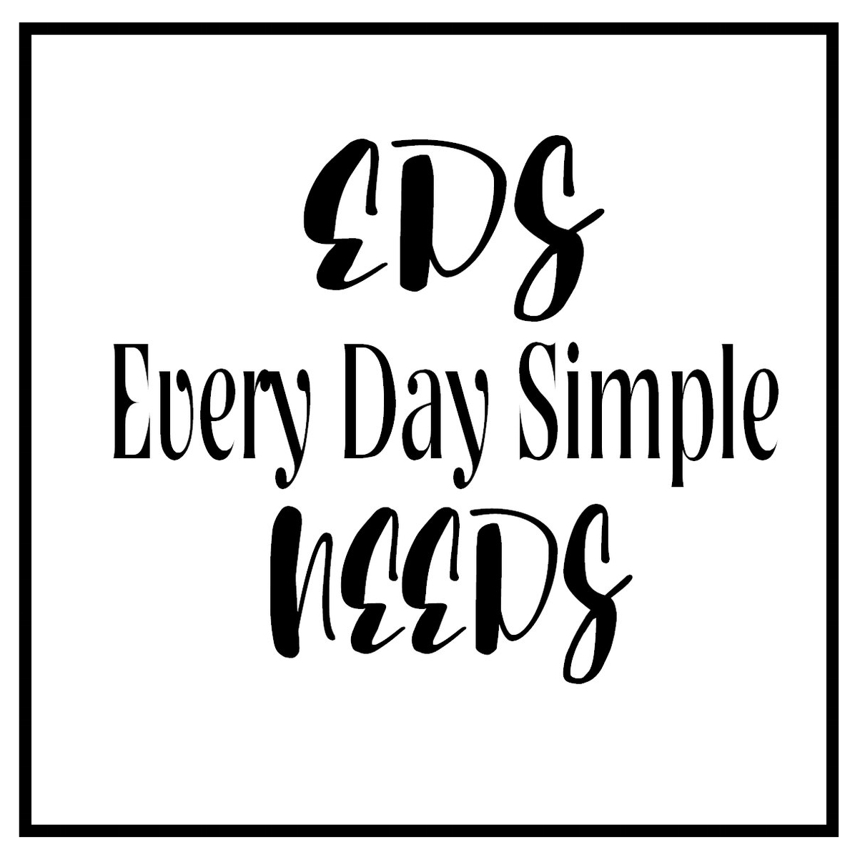 EDS Needs - Every Day Simple Needs