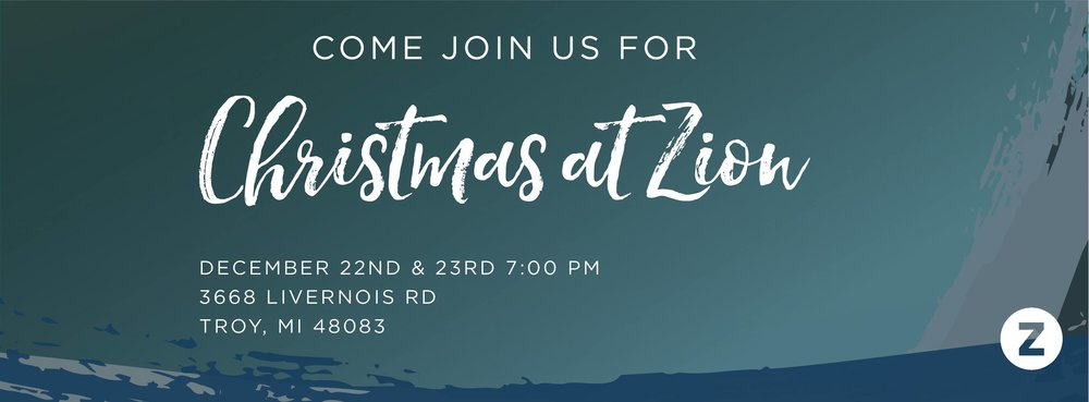 Join us for Zion's annual Christmas Production! Tickets are available at Connect Corner on Sundays. Or, call us at (248) 524-2400.