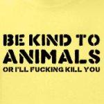 Be Kind to Animals funny and offensive shirts