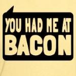 you had me at bacon humorous t-shirts and more