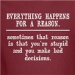 Everything Happens for a Reason funny t-shirt