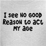 Act My Age Joke t-shirts and other gifts