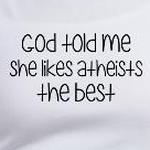 God Told Me She Likes Atheists Religious T-Shirts