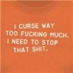 I curse too much I need to stop that shit funny t-shirts