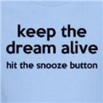 Keep The Dream Alive hit the snooze button