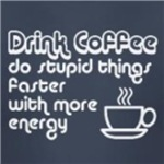 Coffee: Faster with More energy Caffeine humor shirts