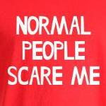 Normal People Scare Me Cute and Funny shirts and gifts