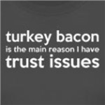 Turkey Bacon and Trust Issues funny t-shirts and gifts