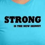 Strong is the new skinny inspirational active shirt