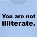 You are not illiterate funny and cute shirts and gifts