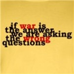 If war is the answer pacifist liberal t-shirts
