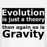 evolution is just a theory and gravity t-shirt