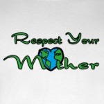respect your mother environmentalist t-shirts and gifts